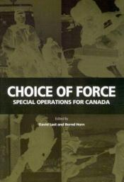 book cover of Choice of Force: Special Operations for Canada by David Last