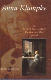 book cover of Anna Klumpke: A Turn-of-the-Century Painter and Her World by Britta C. Dwyer