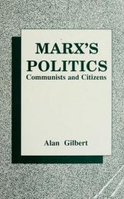 book cover of Marx's Politics: Communists and Citizens by Alan Gilbert