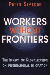 book cover of Workers Without Frontiers: The Impact of Globalization on International Migration by Peter Stalker