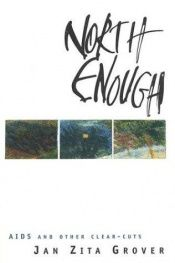 book cover of North Enough: AIDS and Other Clear-Cuts by Jan Zita Grover