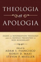 book cover of Theologia Et Apologia: Essays in Reformation Theology and Its Defense Presented to Rod Rosenbladt by Adam S. Francisco
