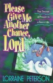 book cover of Please Give Me Another Chance, Lord: The Secret of Prayer in a Teen's Life by Lorraine Peterson