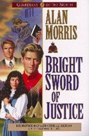 book cover of Bright Sword of Justice by Alan Morris