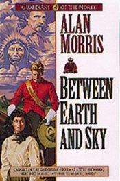 book cover of Between Earth and Sky (Guardians of the North) by Alan Morris