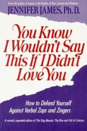 book cover of You Know I Wouldn't Say This If I Didn't Love You (How to Defend Yourself Against Verbal Zaps amd Zingers) by Jennifer James