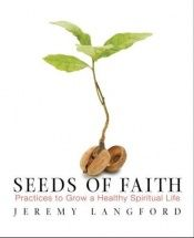 book cover of Seeds of Faith: Practices to Grow a Healthy Spiritual Life by Jeremy Langford