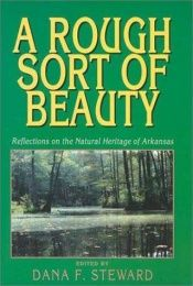 book cover of A Rough Sort of Beauty: Reflections on the Natural Heritage of Arkansas by Editor Dana Stewart