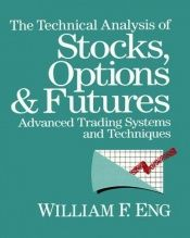 book cover of The Technical Analysis of Stocks, Options and Futures by William F. Eng