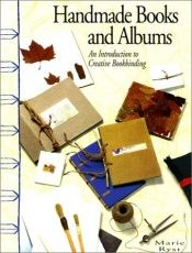 book cover of Handmade books and albums : an introduction to creative bookbinding by Marie Ryst