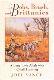 book cover of Bobs, Brush and Brittanies: A Long Love Affair with Quail Hunting by Joel M. Vance