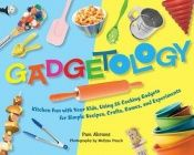 book cover of Gadgetology: Kitchen Fun with Your Kids, Using 35 Cooking Gadgets for Simple Recipes, Crafts, Games, and Experiments by Pam Abrams