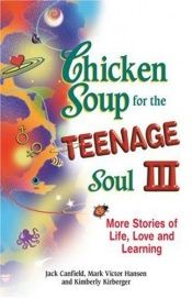 book cover of Chicken Soup for the Teenage Soul III: More Stories of Life, Love and Learning by Jack Canfield|Kimberly Kirberger