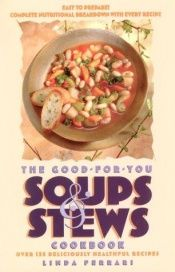 book cover of The Good-for-You Soups and Stews Cookbook by Linda Ferrari