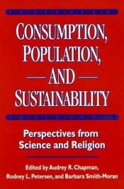 book cover of Consumption, Population, and Sustainability: Perspectives From Science And Religion by Audrey Chapman