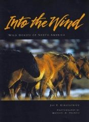 book cover of Into the Wind: Wild Horses of North America by Jay F. Kirkpatrick
