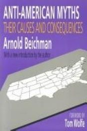 book cover of Anti-American Myths: Their Causes and Consequences by Arnold Beichman
