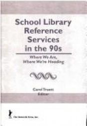 book cover of School library reference services in the 90s : where we are, where we're heading by Carol Truett
