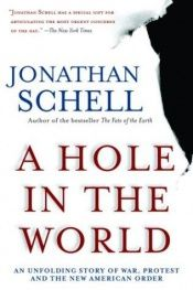 book cover of A hole in the world : an unfolding story of war, protest, and the new American order by Jonathan Schell