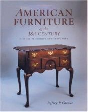 book cover of American Furniture of the 18th Century: History, Technique, and Structure by Jeffrey P. Greene