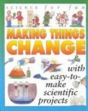 book cover of Making Things Change (Fun Science Projects) by Gary Gibson