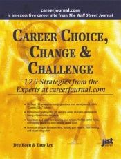 book cover of Career choice, change & challenge : 125 strategies from the experts at careerjournal.com by Deb Koen