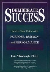 book cover of Deliberate success : realize your vision with purpose, passion, and performance by Eric Allenbaugh