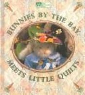 book cover of Bunnies by the Bay Meets Little Quilts by Suzanne Knutson