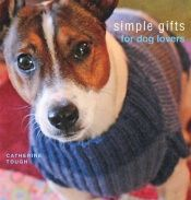 book cover of Simple Gifts for Dog Lovers by Catherine Tough