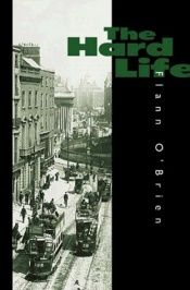 book cover of The Hard Life: An Exegesis of Squalor by Flann O'Brien