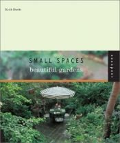 book cover of Small spaces, beautiful gardens by Keith Davitt