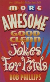 book cover of More Awesome Good Clean Jokes for Kids by Bob Phillips