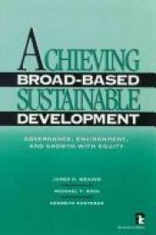 book cover of Achieving Broad-Based Sustainable Development: Governance, Environment, and Growth with Equity (Kumarian Press Books on by James H. Weaver