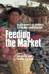 book cover of Feeding the Market: South American Farmers, Trade and Globalization by Jon Hellin