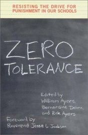 book cover of Zero Tolerance: Resisting the Drive for Punishment by Bill Ayers