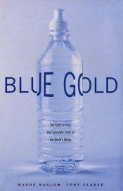 book cover of Blue Gold: The Fight to Stop the Corporate Theft of the World's Water by Maude Barlow