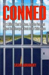 book cover of Conned: How Millions Went to Prison, Lost the Vote, and Helped Send George W. Bush to The White House by Sasha Abramsky