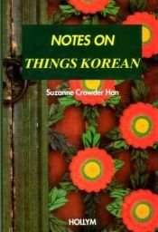 book cover of Notes On Things Korean by Suzanne Crowder Han