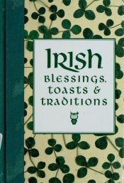 book cover of Irish blessings, toasts & traditions by Jason S. Roberts