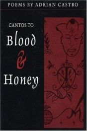 book cover of Cantos to blood & honey by Adrian Castro