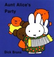 book cover of Aunt Alice's Party (Miffy (Hardback)) by Dick Bruna
