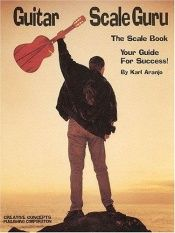 book cover of Guitar Scale Guru: The Scale Book - Your Guide for Success! (Creative Concepts Publishing) by Karl Aranjo