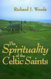 book cover of The Spirituality of Celtic Saints by Richard J. Woods