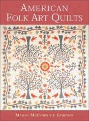 book cover of American Folk Art Quilts by Maggi McCormick Gordon