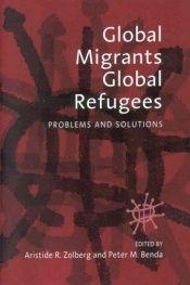 book cover of Global Migrants, Global Refugees: Problems and Solutions by author not known to readgeek yet