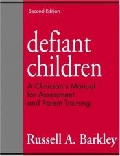 book cover of Defiant children : a clinician's manual for assessment and parent training by Russell Barkley