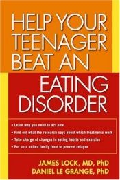 book cover of Help Your Teenager Beat an Eating Disorder by James Lock