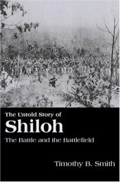 book cover of The Untold Story of Shiloh: The Battle and the Battlefield by Timothy B. Smith
