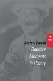 book cover of Decisive Moments in History: Twelve Historical Miniatures by Stefan Zweig