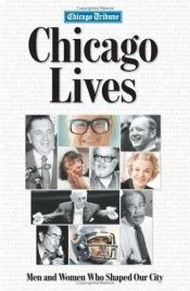 book cover of Chicago Lives: Men and Woman Who Shaped Our City by Editor James Janega